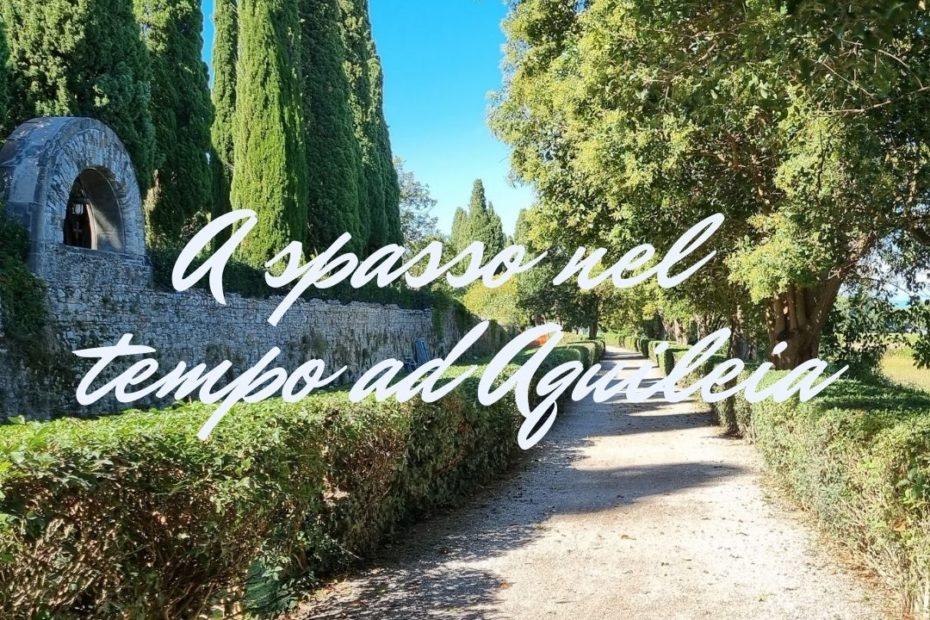 Visitare Aquileia è come fa re un viaggio nel tempo